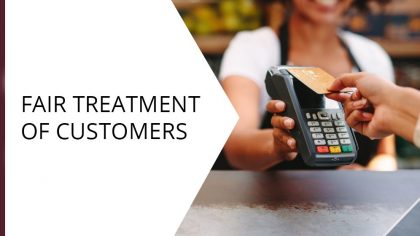 Fair Treatment of Customers